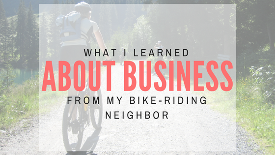 What I learned about business from my bike-riding neighbor