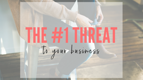 The #1 Threat To Your Business