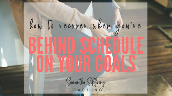 How to Recover if You Are Behind Schedule on Your Goals