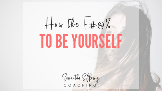 How the F*&@ to Be Yourself