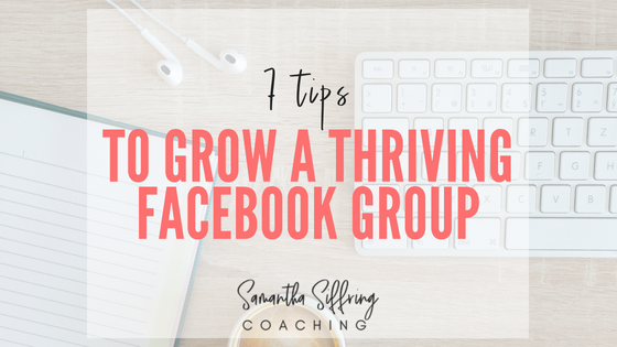 7 Tips to Grow a Thriving Facebook Group