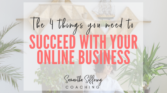 The 4 Things You Need To Succeed With Your Online Business