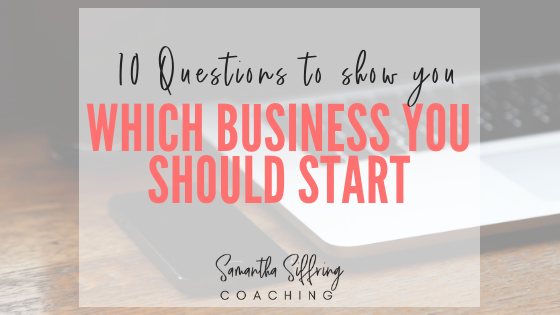 10 Questions to Help You Decide Which Business to Start