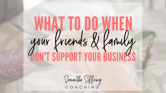 What to do when your family and friends don't support your business