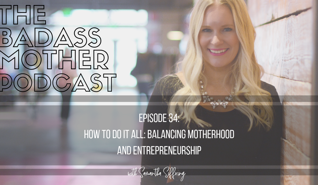 How to do it All: Balancing Motherhood + Entrepreneurship