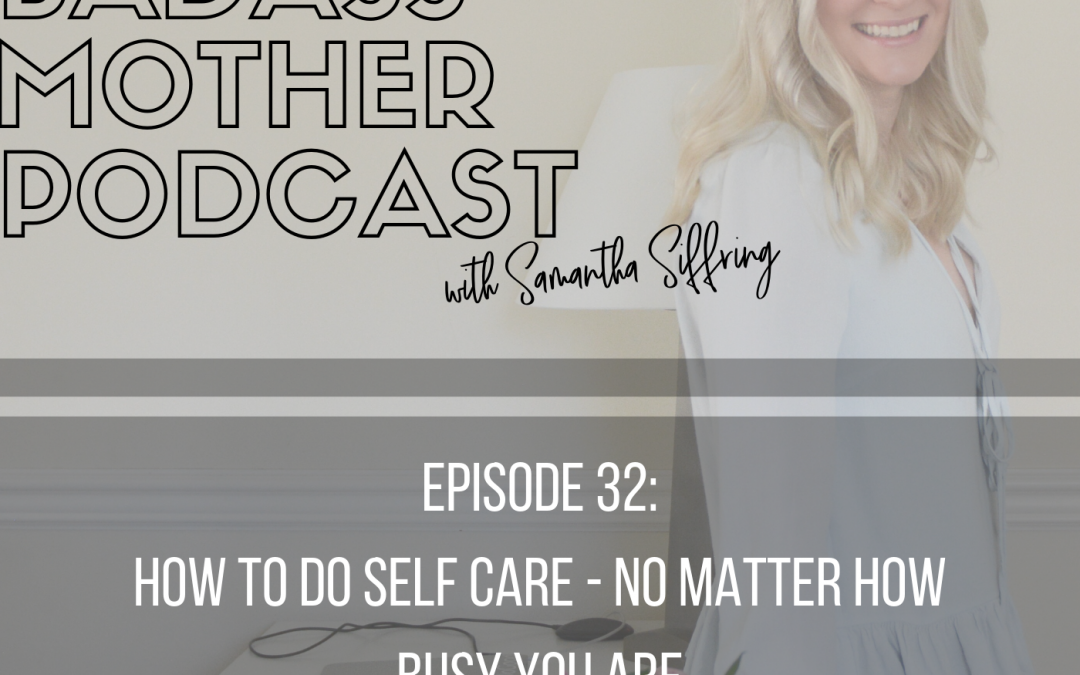 Episode 32: How to Do Self Care–No Matter How Busy You Are