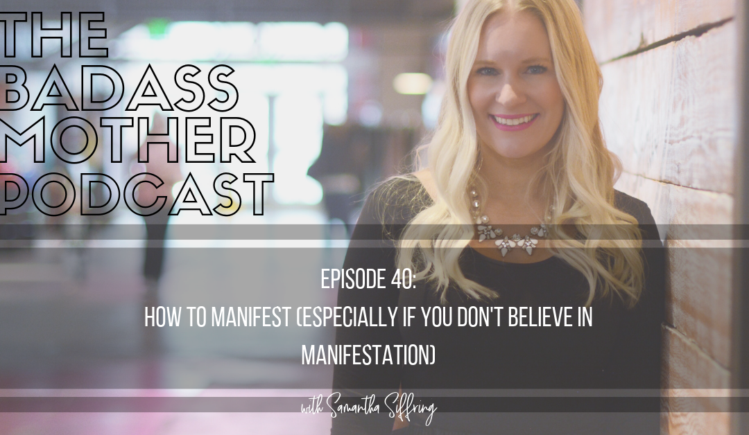 How to Manifest (Especially if You Don't Believe in Manifestation)