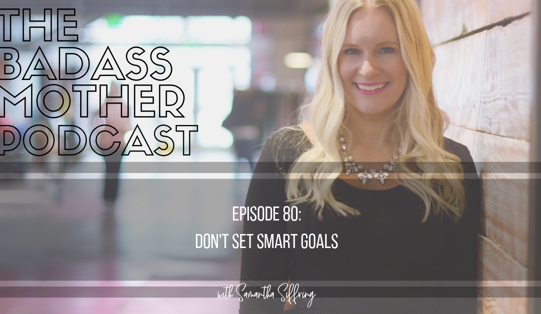 Don't Set SMART Goals