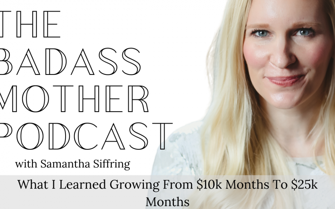 What I Learned Growing From $10k Months To $25k Months