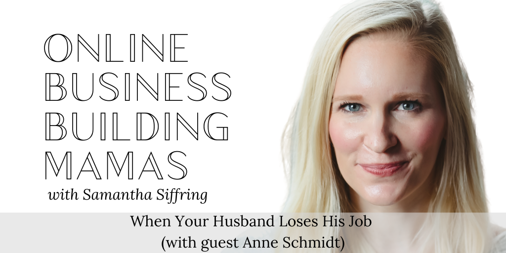 When Your Husband Loses His Job (with guest Anne Schmidt)