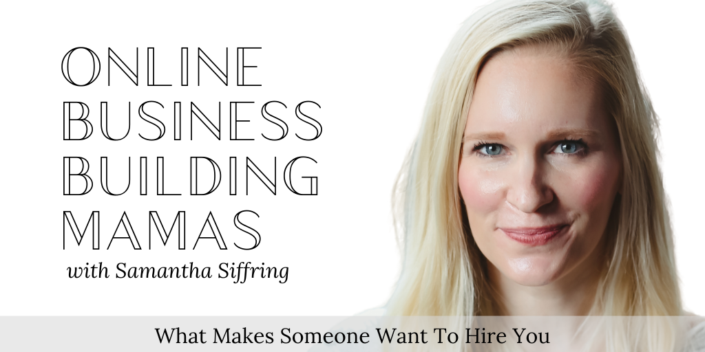 What Makes Someone Want To Hire You