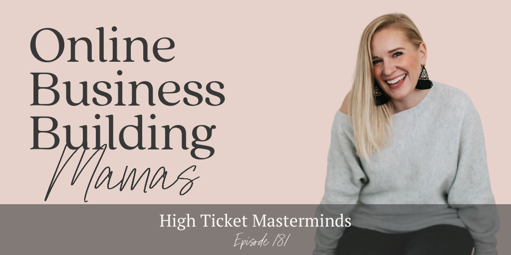 Online Business Building Mamas Podcast Episode 181: High Ticket Masterminds