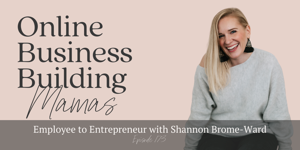 Online Business Building Mamas Podcast Episode 173: Employee to Entrepreneur