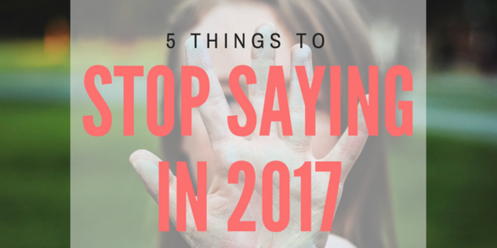 stop saying in 2017