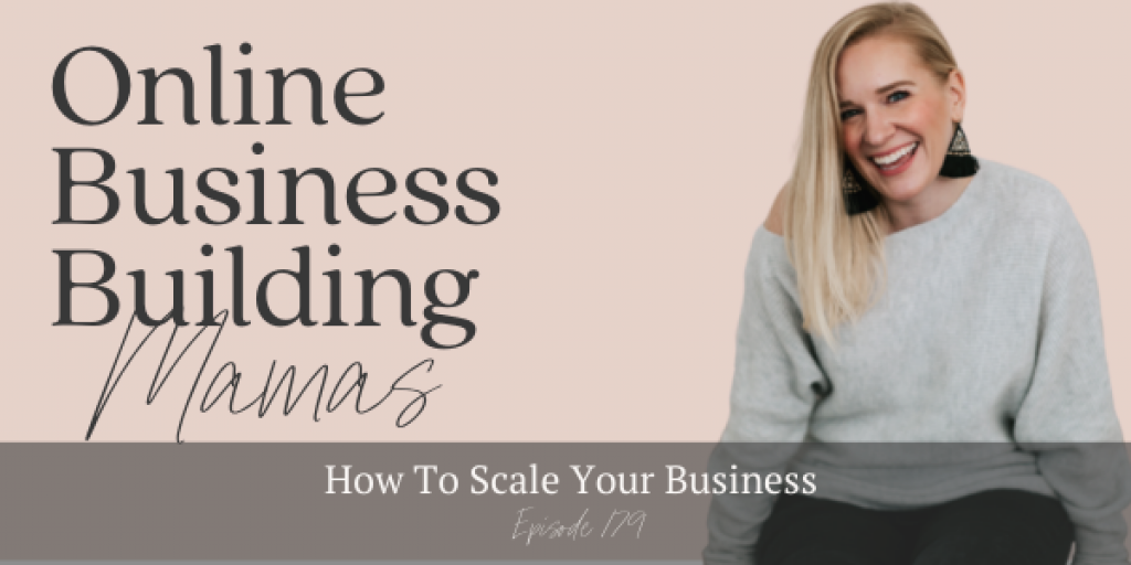 Online Business Building Mamas Podcast Episode 179: How to Scale Your Business
