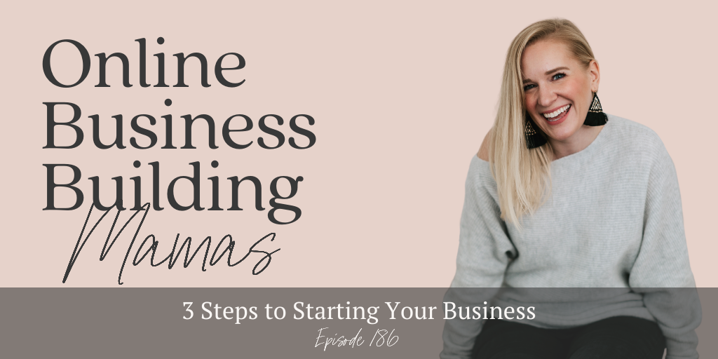 Online Business Building Mamas Podcast Episode Episode 186: 3 Steps to Starting Your Business